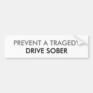 PREVENT A TRAGEDY, DRIVE SOBER BUMPER STICKER