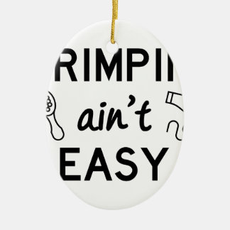 Primpin Ain't Easy Ceramic Ornament