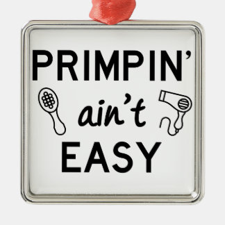 Primpin Ain't Easy Metal Ornament