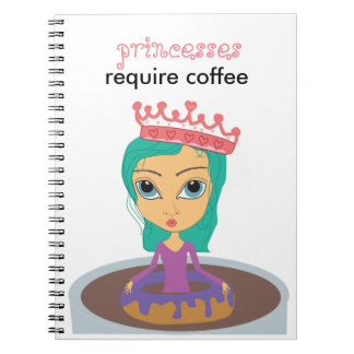 Princesses require coffee Notebook