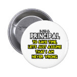 Principal...Assume I Am Never Wrong Buttons