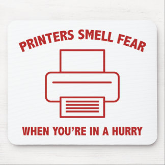 Printers Smell Fear When You're In A Hurry Mouse Pad