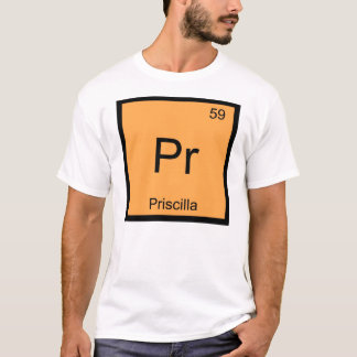 Priscilla Name Chemistry Element Periodic Table T-Shirt