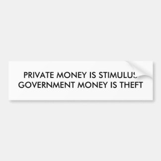 Private Money is Stimulus Government Money Is Not Bumper Stickers