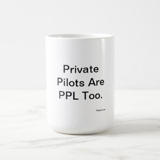 Private Pilots Are PPL Too. Coffee Mug
