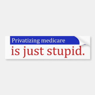 Privatizing Medicare Is Just Stupid Bumper Sticker