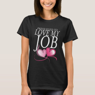 Privileged to Love My Job T Shirt