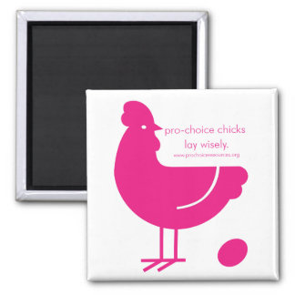 Pro-Choice Chicks Lay Wisely Magent Square Magnet