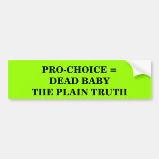 PRO-CHOICE = DEAD BABYTHE PLAIN TRUTH - Customized Bumper Sticker