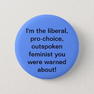 Pro-choice, Liberal, Feminist Button