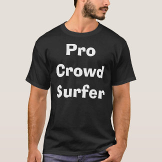Pro Crowd Surfer T-Shirt