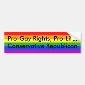 Pro-Gay Rights, Pro-Life, Conservative Republican Bumper Sticker