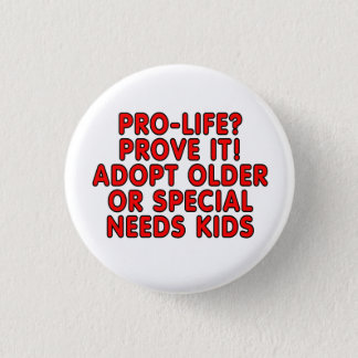 Pro-life? Prove it! Adopt older or special needs 3 Cm Round Badge