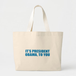 Pro-Obama - IT'S PRESIDENT OBAMA, TO YOU Bag