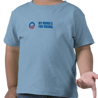 Pro-Obama - MY MAMA'S FOR OBAMA Tees