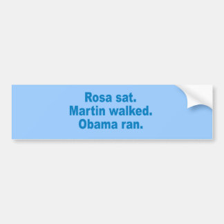 Pro-Obama - ROSA SAT. MARTIN WALKED. OBAMA RAN. Bumper Sticker