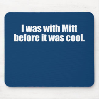 PRO-ROMNEY - I WAS WITH MITT BEFORE IT WAS COOL -- MOUSE PAD