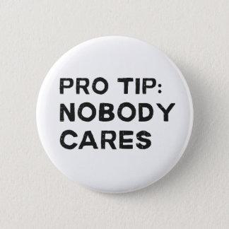 Pro Tip Nobody Cares 6 Cm Round Badge