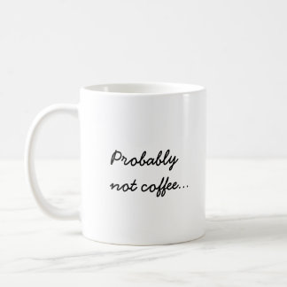 Probably Not Coffee | Office Work Humor Coffee Mug