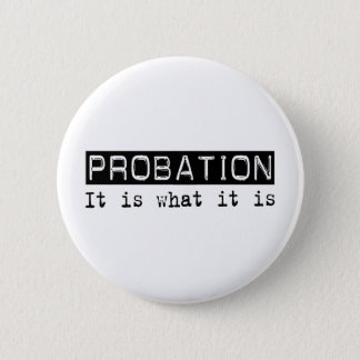 Probation It Is 6 Cm Round Badge
