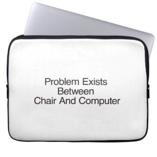 Problem Exists Between Chair And Computer Computer Sleeve