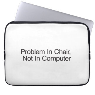 Problem In Chair Not In Computer Computer Sleeve