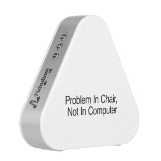 Problem In Chair Not In Computer Bluetooth Speaker