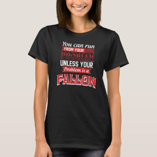 Problem Is A FALLON. Gift Birthday T-Shirt