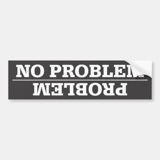 Problem / No Problem Bumper Sticker
