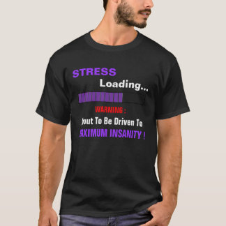 problems, STRESS, Loading..., WARNING :, About ... T-Shirt