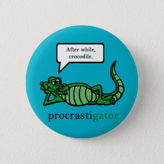 Procrastigator (After While, Crocodile) 6 Cm Round Badge