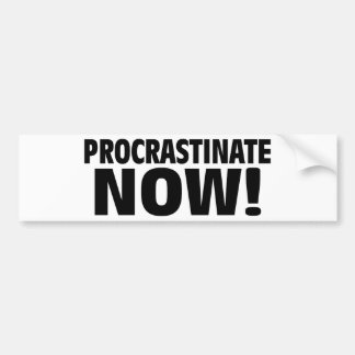 Procrastinate Now! Car Bumper Sticker