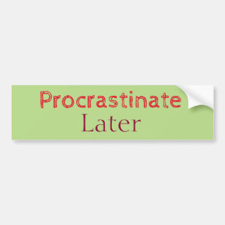 Procrastination Captions CUSTOMIZE Bumper Sticker