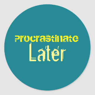 Procrastination Captions CUSTOMIZE Classic Round Sticker