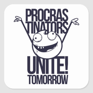 procrastinators unite tomorrow square sticker
