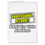 Professional Attorney...Don't Try This At Home Greeting Cards