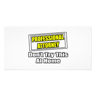 Professional Attorney...Don't Try This At Home Customized Photo Card