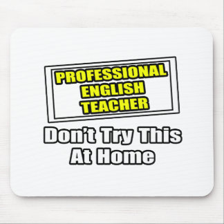 Professional English Teacher...Don't Try At Home Mouse Pad