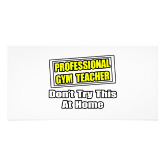 Professional Gym Teacher...Don't Try At Home Personalized Photo Card