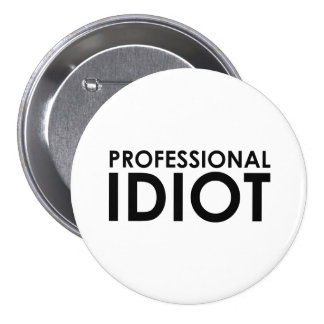 Professional Idiot Pinback Buttons