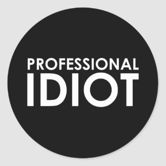 Professional Idiot Round Sticker