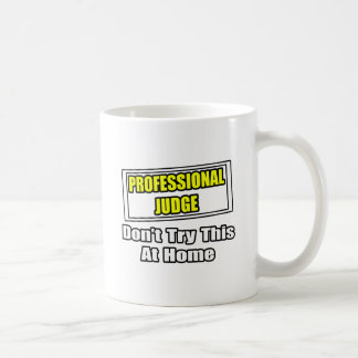 Professional Judge...Don't Try This At Home Coffee Mug
