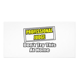 Professional Judge...Don't Try This At Home Personalized Photo Card