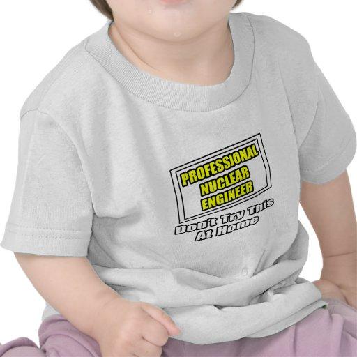 Professional Nuclear Engineer .. Joke T-shirt