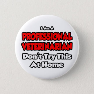 Professional Veterinarian ... Don't Try 6 Cm Round Badge