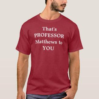 PROFESSOR MATTHEWS T-Shirt