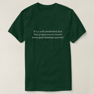 … programmers cannot write good database queries! T-Shirt