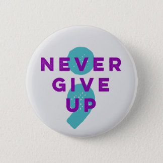 Project Semicolon Never Give Up Suicide Prevention 6 Cm Round Badge