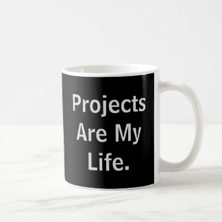 Projects Are My Life Stop By.. Funny Project Quote Basic White Mug