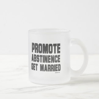 Promote Abstinence. Get married Frosted Glass Mug